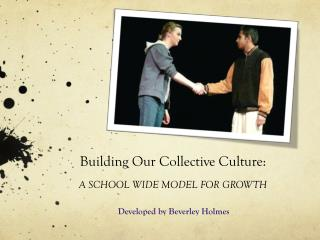 Building  Our  Collective Culture: A  SCHOOL WIDE MODEL  FOR GROWTH