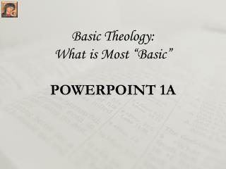 "Basic Theology: What is Most ""Basic"" POWERPOINT 1A"