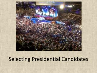Selecting Presidential Candidates