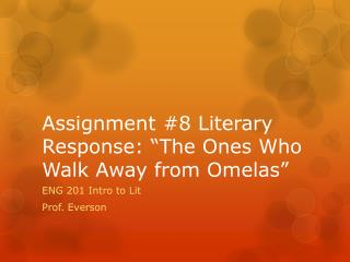 "Assignment  #8 Literary Response: ""The Ones Who Walk Away from  Omelas """