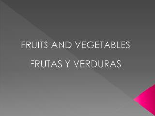 FRUITS AND VEGETABLES FRUTAS Y VERDURAS