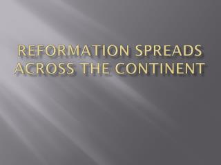 Reformation spreads  across  the continent