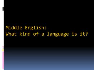 Middle  English: What kind of a language is it?