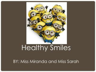 Healthy Smiles BY: Miss Miranda and Miss Sarah