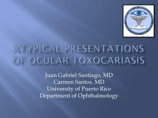 ATYPICAL PRESENTATIONs OF Ocular  toxocariasis