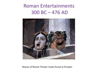 Roman Entertainments   300 BC – 476 AD