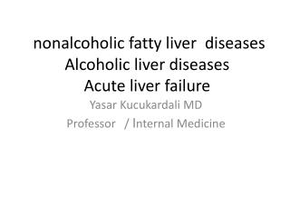 nonalcoholic fatty liver diseases Alcoholic liver diseases Acute liver failure