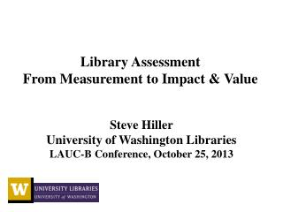 Library Assessment   From Measurement to Impact  &  Value