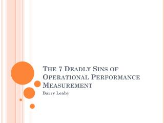 The 7 Deadly Sins of Operational Performance Measurement