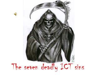 The seven deadly ICT sins