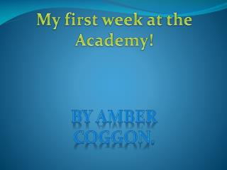 My first week at the Academy!