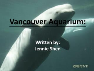 Vancouver Aquarium: Written  by: Jennie  Shen