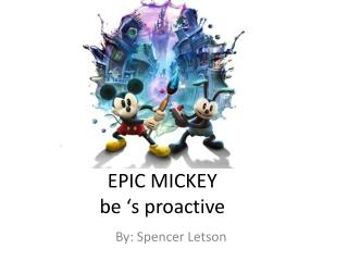 EPIC MICKEY be 's proactive