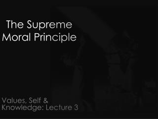 Values, Self & Knowledge: Lecture 3