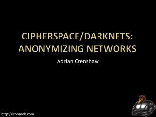 Cipherspace /Darknets: anonymizing networks