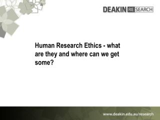 Human Research Ethics - what are they and where can we get some?