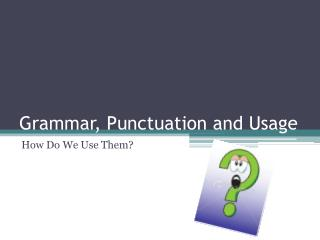 Grammar, Punctuation and Usage