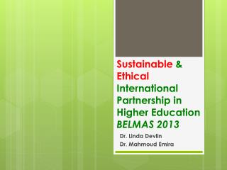 Sustainable  &  Ethical  I nternational  P artnership  in Higher  Education BELMAS 2013