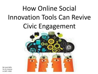 How Online Social  Innovation Tools Can Revive  Civic Engagement