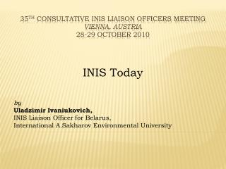 35 th  Consultative INIS Liaison Officers Meeting Vienna, Austria 28-29 October 2010