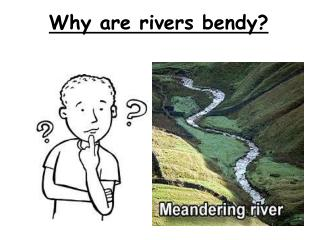 Why are rivers bendy?