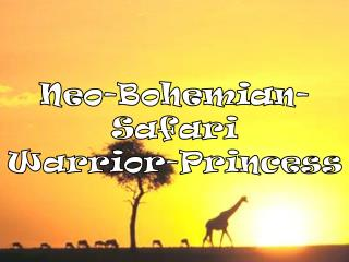 Neo-Bohemian- Safari  Warrior-Princess