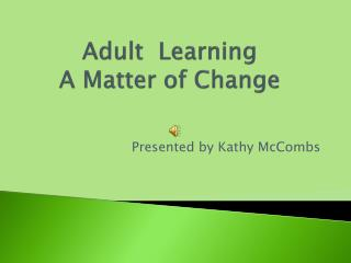 Adult  Learning A Matter of Change