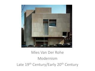 Mies  Van  Der Rohe Modernism Late 19 th  Century/Early 20 th  Century