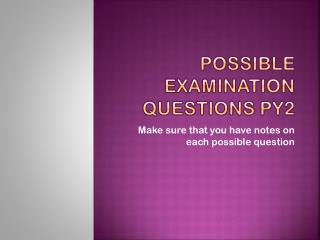 Possible Examination Questions PY2