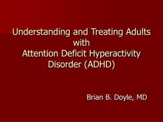 Understanding and Treating Adults with  Attention Deficit Hyperactivity Disorder (ADHD)