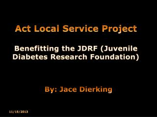 Act Local Service Project Benefitting the JDRF (Juvenile Diabetes Research Foundation)