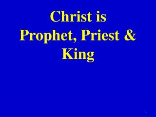 Christ is Prophet, Priest & King