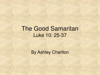 The Good Samaritan Luke 10: 25-37