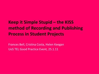 Keep it Simple Stupid – the KISS method of Recording and Publishing Process in Student Projects