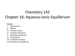 Chemistry 142 Chapter 16: Aqueous Ionic Equilibrium