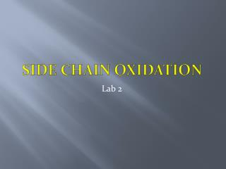Side chain oxidation