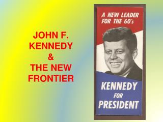 JOHN F. KENNEDY  & THE NEW FRONTIER