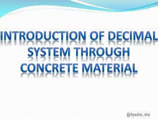 Introduction of DECIMAL SYSTEM THROUGH CONCRETE MATERIAL