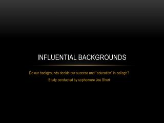 Influential backgrounds