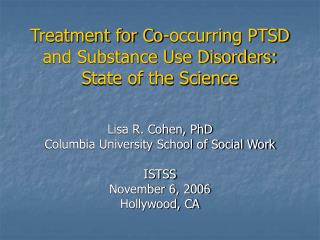 Treatment for Co-occurring PTSD and Substance Use Disorders:  State of the Science