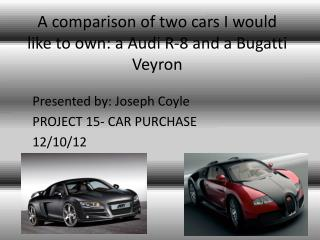 A comparison of two cars I would like to own: a Audi R-8 and a Bugatti Veyron