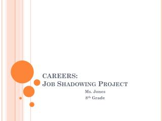 CAREERS : Job Shadowing Project