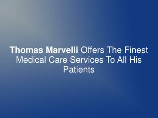 Thomas Marvelli Offers The Finest Medical Care Services