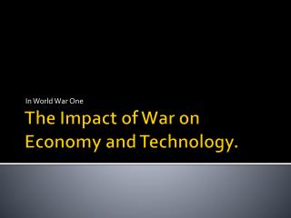 The Impact of War on Economy and Technology.