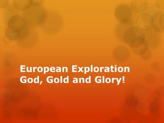 European Exploration God, Gold and Glory!