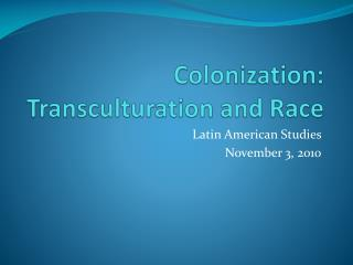Colonization:  Transculturation  and Race