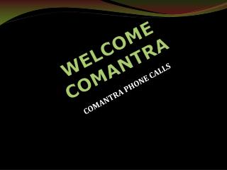 comantra phone calls