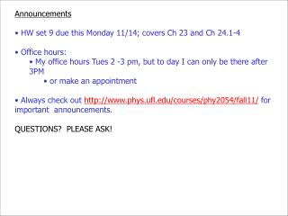 Announcements  HW set 9 due this  Monday 11/14;  covers Ch 23 and Ch 24.1-4  Office hours: