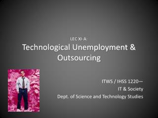 LEC XI-A: Technological Unemployment & Outsourcing
