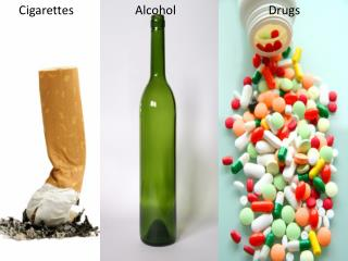Cigarettes                    Alcohol                              Drugs